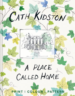A Place Called Home: Print, colour, pattern - Kidston, Cath, and Sykes, Christopher (Photographer)