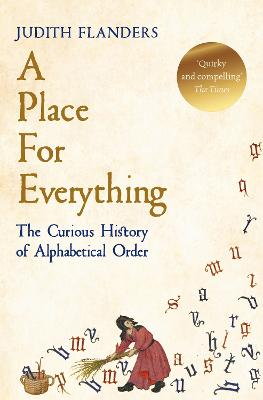 A Place For Everything: The Curious History of Alphabetical Order - Flanders, Judith