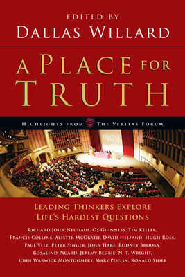 A Place for Truth: Leading Thinkers Explore Life's Hardest Questions - Willard, Dallas, Professor (Editor)