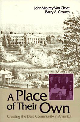 A Place of Their Own: Creating the Deaf Community in America - Van Cleve, John Vickrey, and Crouch, Barry A