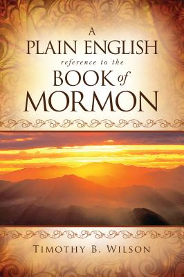 A Plain English Reference to the Book of Mormon - Wilson, Timothy, and Timothy B Wilson