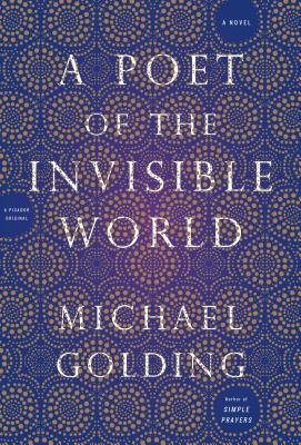 A Poet of the Invisible World - Golding, Michael