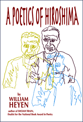A Poetics of Hiroshima - Heyen, William