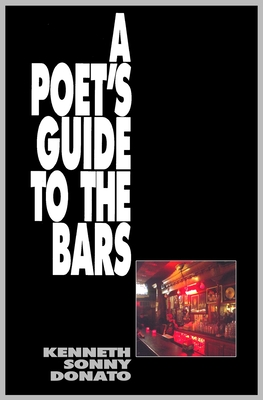 A Poet's Guide to the Bars - Donato, Kenneth Sonny, and Strauss, Fran (Designer), and Baxter, Jack (Editor)