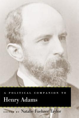 A Political Companion to Henry Adams - Taylor, Natalie Fuehrer (Editor)