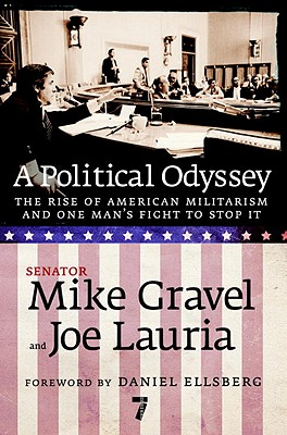 A Political Odyssey: The Rise of American Militarism and One Man's Fight to Stop It - Gravel, Mike, and Lauria, Joe, and Ellsberg, Daniel (Foreword by)