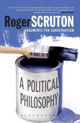 A Political Philosophy: Arguments for Conservatism - Scruton, Roger