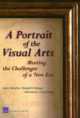 A Portrait of the Visual Arts: The Challenges of a New Era - McCarthy, Kevin F
