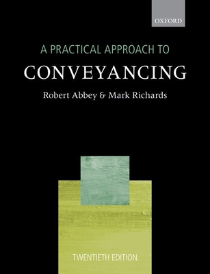 A Practical Approach to Conveyancing - Abbey, Robert, and Richards, Mark
