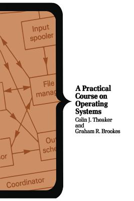 A Practical Course on Operating Systems - Theaker, Colin J., and Brookes, Graham R.