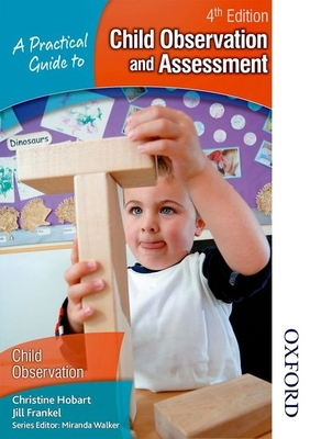 A Practical Guide to Child Observation and Assessment - Hobart, Christine, and Frankel, Jill, and Walker, Miranda (Editor)