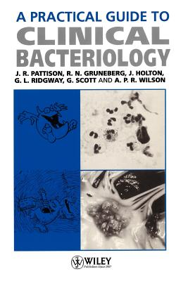 A Practical Guide to Clinical Bacteriology - Pattison, John R, and Gruneberg, R N, and Holton, J