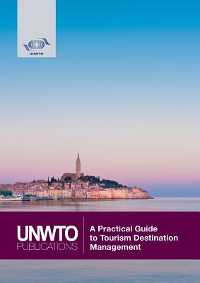 A Practical Guide to Tourism Destination Management - World Tourism Organization (Editor)