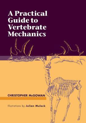 A Practical Guide to Vertebrate Mechanics - McGowan, Christopher