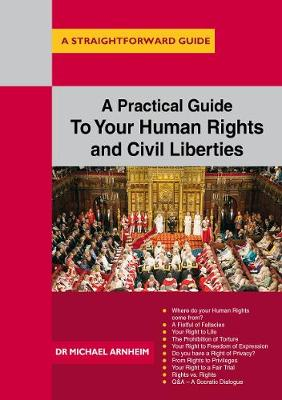 A Practical Guide To Your Human Rights And Civil Liberties: A Straightforward Guide - Arnheim, Michael