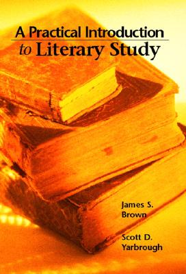A Practical Introduction to Literary Study - brown, james s, Dr., Ed.D