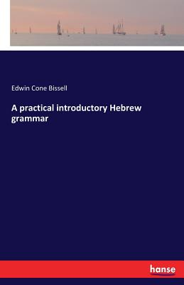 A Practical Introductory Hebrew Grammar - Bissell, Edwin Cone