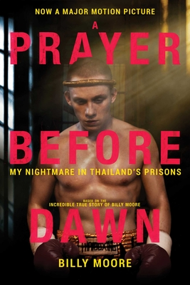 A Prayer Before Dawn: My Nightmare in Thailand's Prisons - Moore, Billy