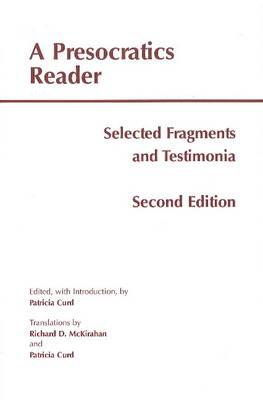 A Presocratics Reader: Selected Fragments and Testimonia - Curd, Patricia (Editor), and McKirahan, Richard D. (Translated by)
