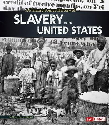 A Primary Source History of Slavery in the United States - Kimmel, Allison Crotzer