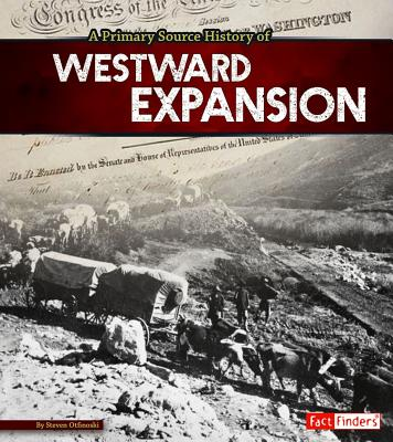 A Primary Source History of Westward Expansion - Otfinoski, Steven
