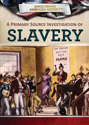 A Primary Source Investigation of Slavery - Uhl, Xina M, and Buell, Tonya