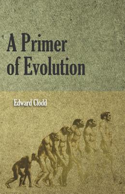A Primer of Evolution - Clodd, Edward