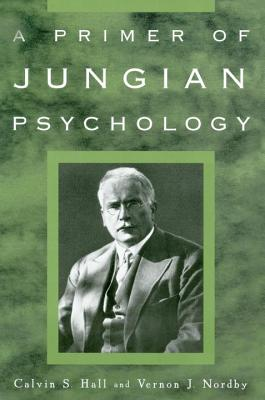 A Primer of Jungian Psychology - Hall, Calvin S, and Nordby, Vernon J