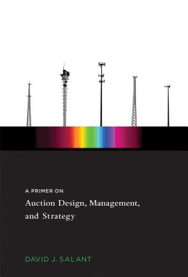 A Primer on Auction Design, Management, and Strategy - Salant, David J