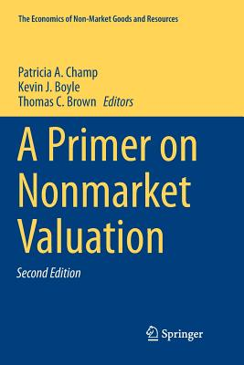 A Primer on Nonmarket Valuation - Champ, Patricia A. (Editor), and Boyle, Kevin J. (Editor), and Brown, Thomas C. (Editor)