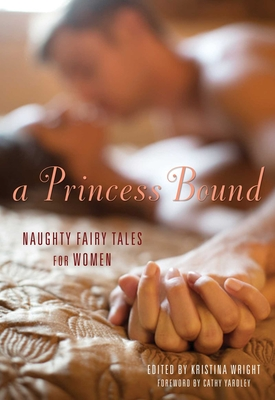 A Princess Bound: Naughty Fairy Tales for Women - Wright, Kristina (Editor), and Yardley, Cathy (Foreword by)