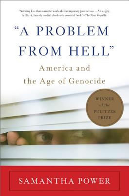 A Problem from Hell: America and the Age of Genocide - Power, Samantha