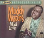 A Proper Introduction to Muddy Waters: Mad Love