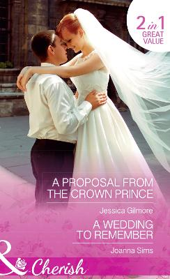 A Proposal From The Crown Prince: A Proposal from the Crown Prince (Summer at Villa Rosa, Book 4) / a Wedding to Remember (the Brands of Montana, Book 6) - Gilmore, Jessica, and Sims, Joanna