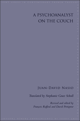 A Psychoanalyst on the Couch - Nasio, Juan-David, and Schull, Stephanie Grace (Translated by), and Raffoul, Francois (Preface by)