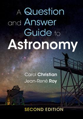 A Question and Answer Guide to Astronomy - Christian, Carol, and Roy, Jean-Rene