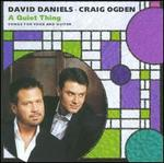 A Quiet Thing: Songs for Voice & Guitar - David Daniels/Craig Ogden