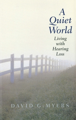 A Quiet World: Living with Hearing Loss - Myers, David G, PhD
