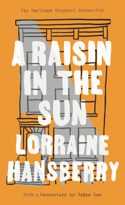 A Raisin in the Sun: The Unfilmed Original Screenplay - Hansberry, Lorraine, and Nemiroff, Robert (Editor), and Wilkerson, Margaret B (Introduction by)