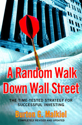 A Random Walk Down Wall Street: The Time-Tested Strategy for Successful Investing - Malkiel, Burton G