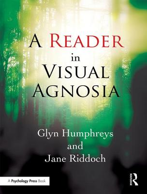A Reader in Visual Agnosia: To See but Not to See - Humphreys, Glyn, and Riddoch, Jane