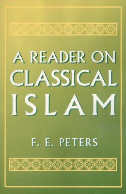 A Reader on Classical Islam - Peters, F E