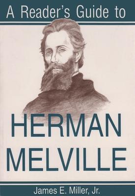 A Reader's Guide to Herman Melville - Miller, James E, Jr.