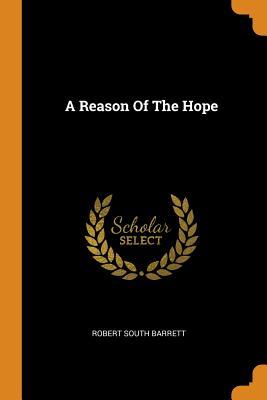 A Reason of the Hope - Barrett, Robert South