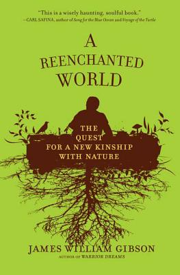 A Reenchanted World: The Quest for a New Kinship with Nature - Gibson, James William