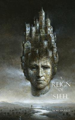 A Reign of Steel - Rice, Morgan