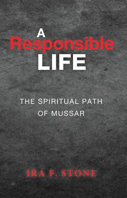 A Responsible Life: The Spiritual Path of Mussar - Stone, Ira F