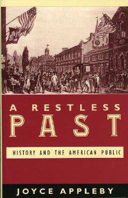 A Restless Past: History and the American Public: History and the American Public - Appleby, Joyce