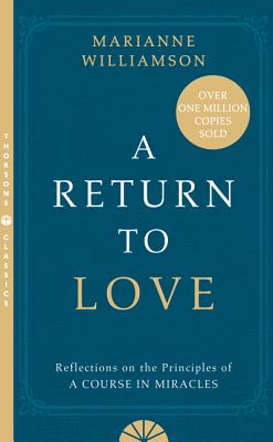 "A Return to Love: Reflections on the Principles of a ""Course in Miracles"" - Williamson, Marianne"