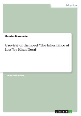 """A review of the novel """"The Inheritance of Loss"""" by Kiran Desai - Mazumdar, Mumtaz"""